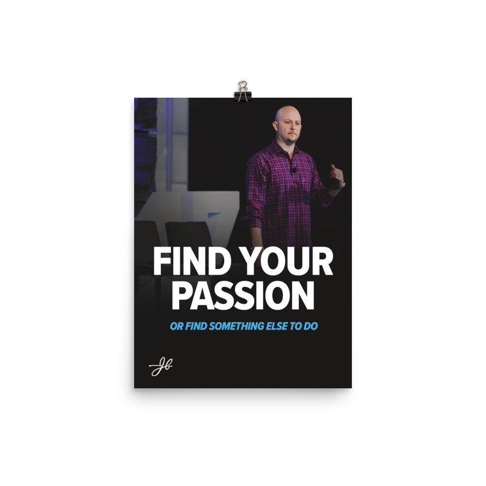 Find Your Passion Or Find Something Else To Do