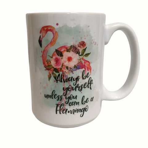 Always be yourself unless you can be a flamingo coffee cup