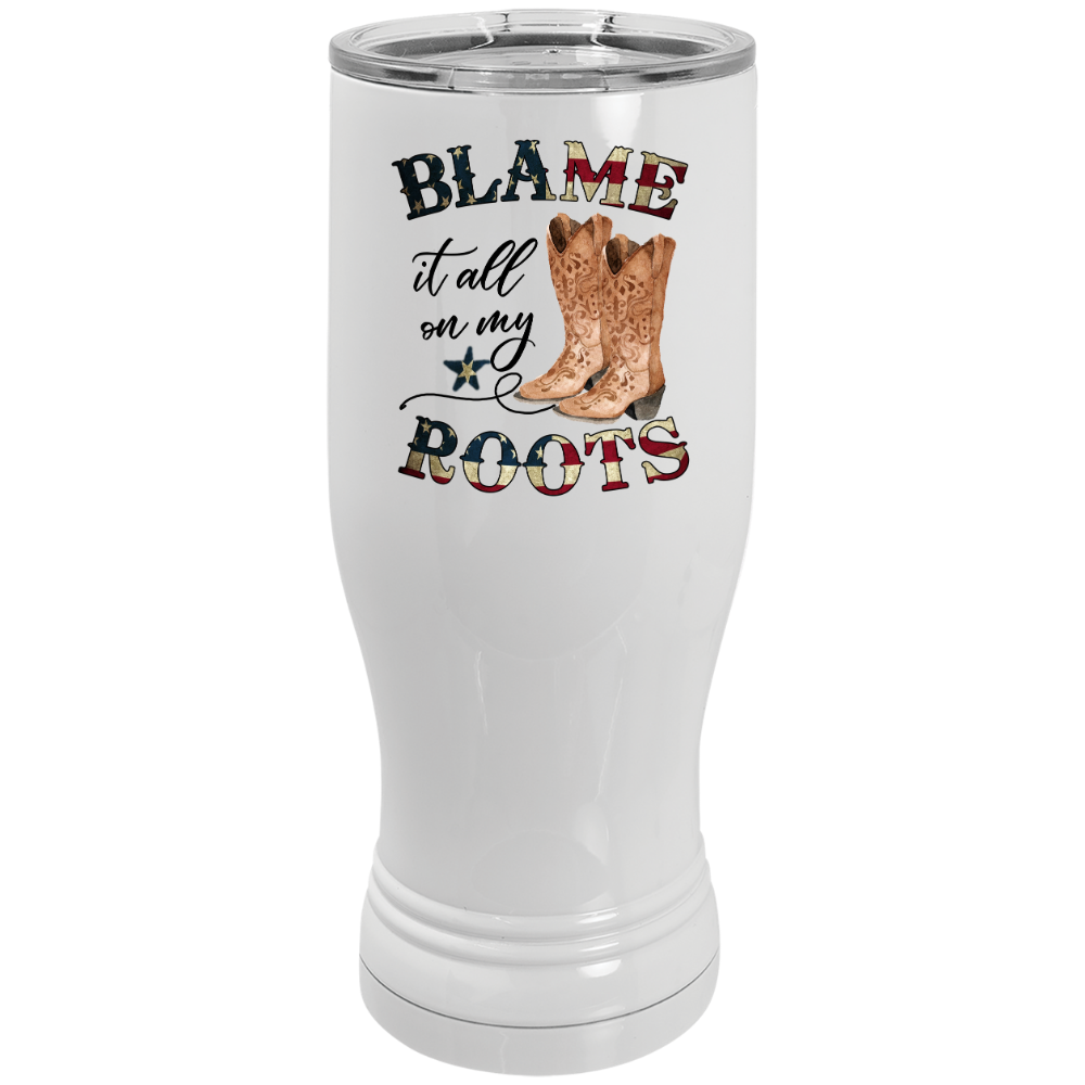 Blame it all on my Roots Stainless Steel Pilsner Beer Tumbler