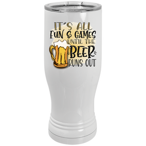 It's All Fun & Games until the beer runs out pilsner travel tumbler