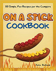 On a Stick Cookbook: 50 Simple, Fun Recipes for the Campfire (Fun & Simple Cookbooks)