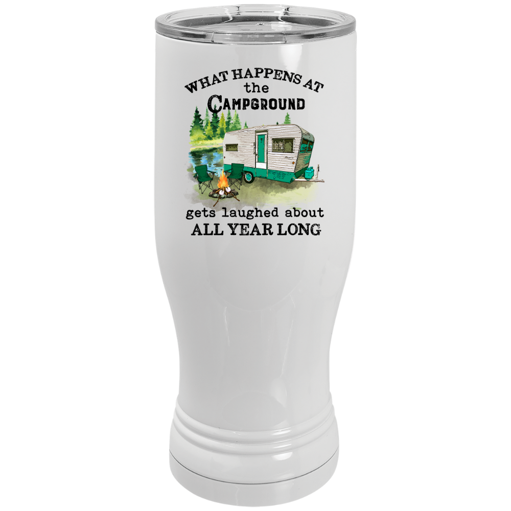 What happens at the campground gets laughed about all year long 20 oz Pilsner White Tumbler with clear lid