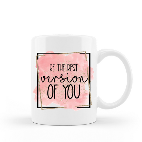 Be the best version of you inspirataional saying ceramic coffee mug