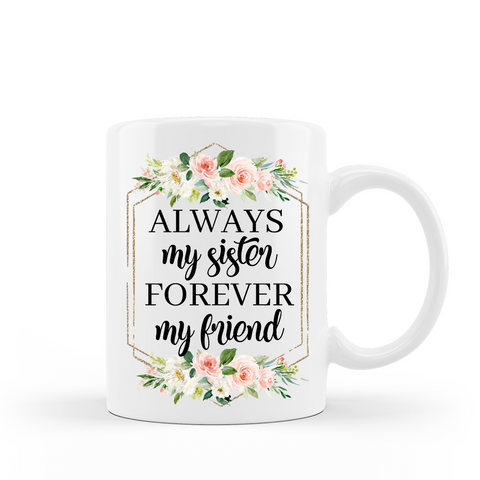 Always my sister Forever my friend ceramic coffee mug