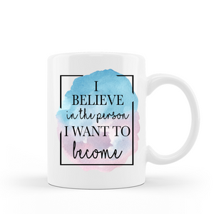 I believe in the person I want to become 15 oz Ceramic Coffee Mug