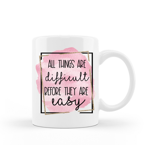 All things are difficult before they are easy ceramic coffee mug