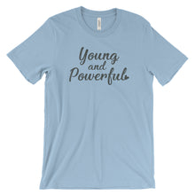 Young & Powerful - Unisex Tee