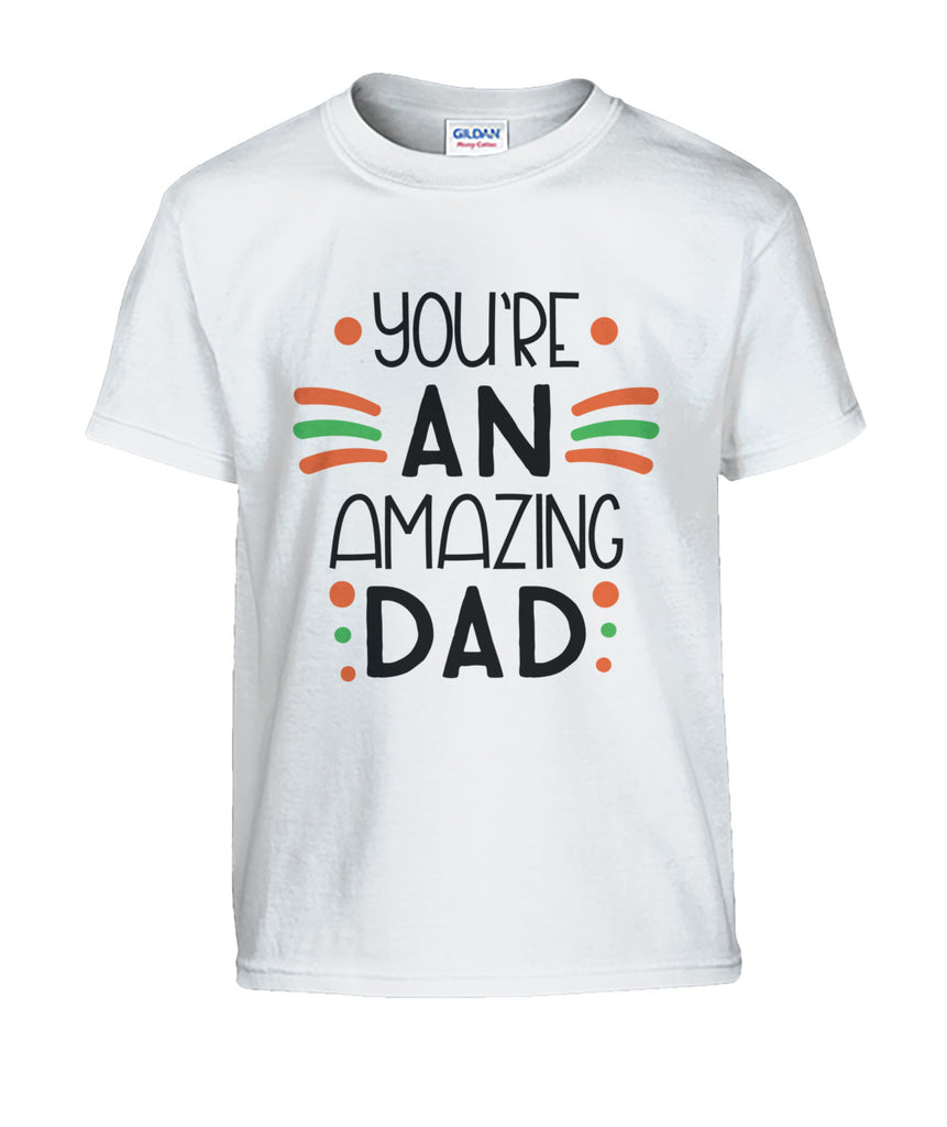 You're an amazing Dad Gildan Kids