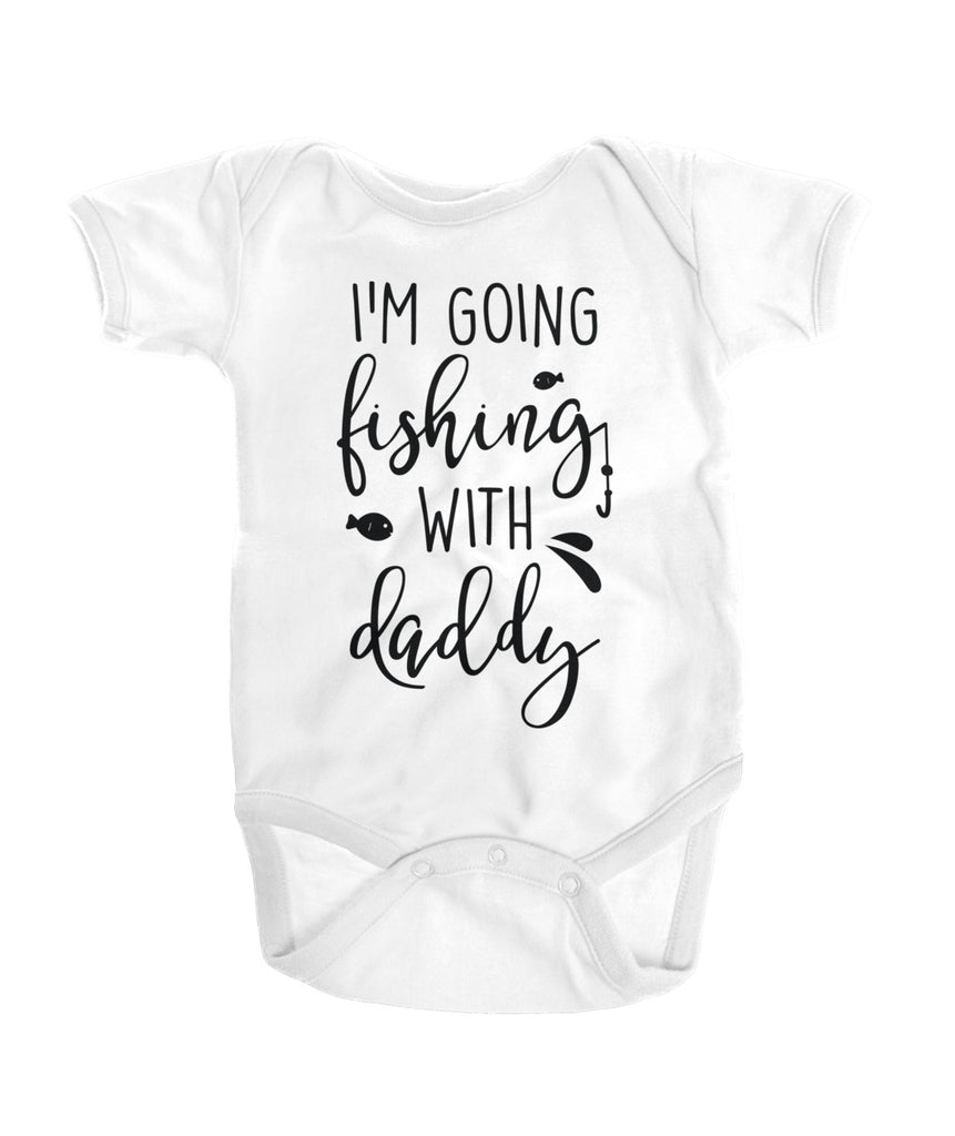 I'm going fishing with daddy Onesies