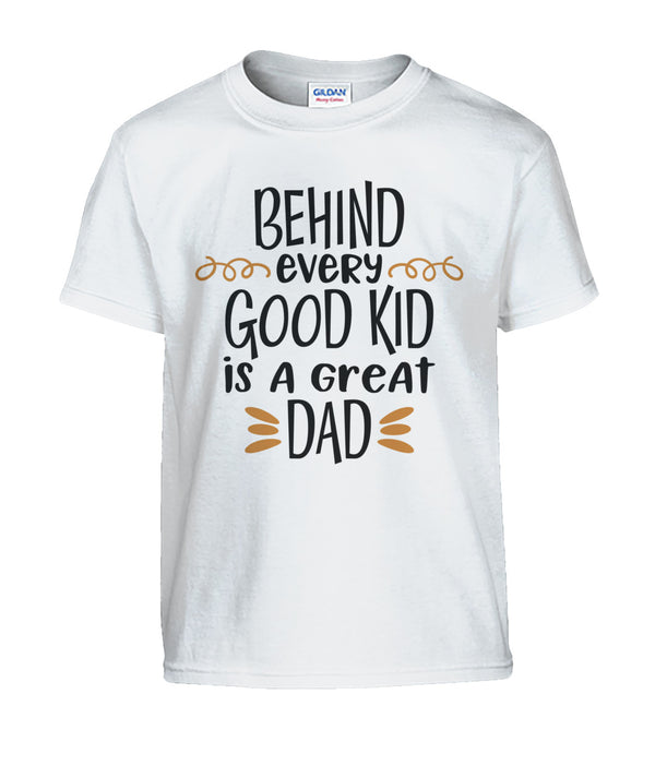 Behind every good kid is a great Dad Gildan Kids