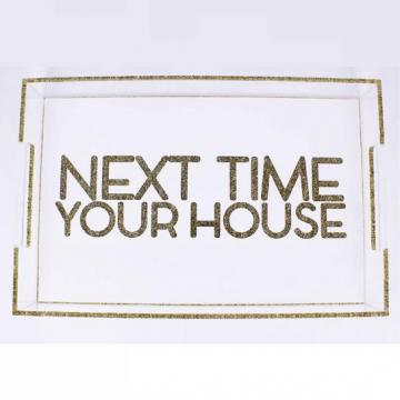 NEXT TIME YOUR HOUSE TRAY 11x17 - Out of the Box NY Gifts