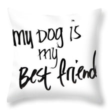 Load image into Gallery viewer, My Dog Is My Best Friend Throw Pillow