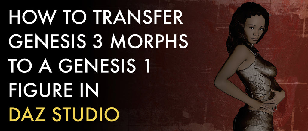 How to transfer Genesis 3 morphs to a Genesis 1 figure in DAZ Studio