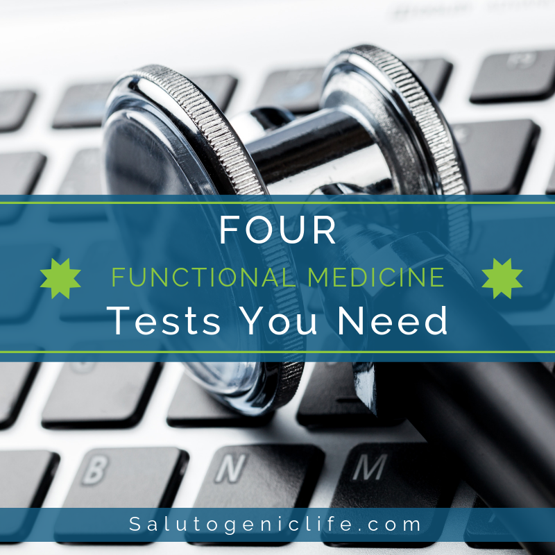 Four Functional Medicine Tests You Need