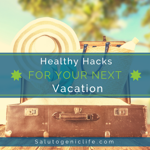 Healthy hacks for your next vacation