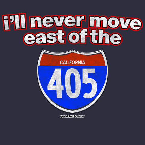 I'll Never Move East of the 405 T-Shirt ; Funny L.A. T-Shirt, Los Angeles T-Shirt, 405 Shirt
