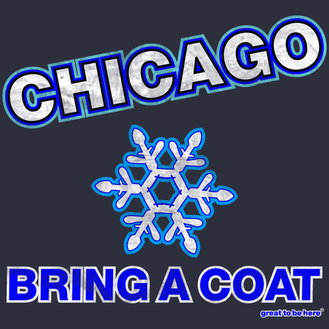 Chicago Bring A Coat T-Shirt from Great To Be Here Tees / Chicago Funny T-Shirt / Chicago Souvenirs / Chicago Gifts