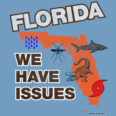 "Florida T-Shirt - Funny Florida T-Shirt - ""Florida We Have Issues"" T-Shirt from Great To Be Here T-Shirts"