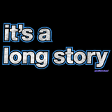 It's a Long Story T-Shirt from Great To Be Here T-Shirts - Funny T-Shirt - Perfect T-Shirt for Avoiding Nosy Questions