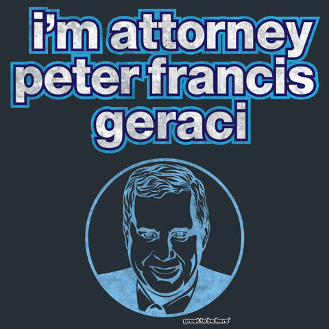 The I'm Attorney Peter Francis Geraci T-Shirt - Funny Chicago T-Shirt - Chicago Shirts, Chicago Gifts, Chicago Souvenirs