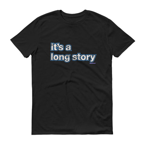 "The ""It's A Long Story"" T-Shirt"