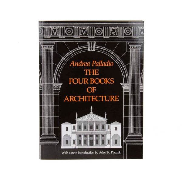 Andrea Palladio: The Four Books of Architecture