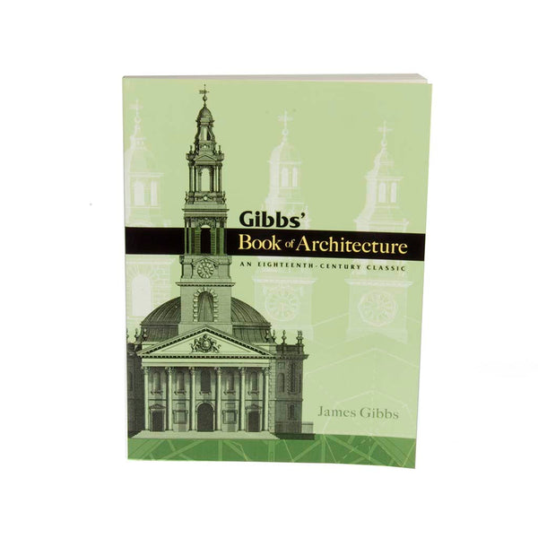 Gibbs' Book of Architecture: An 18th Century Classic