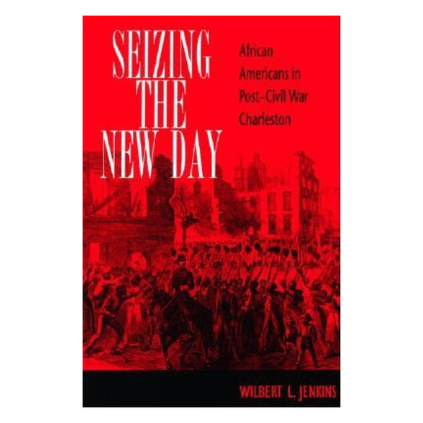 Seizing the New Day - African Americans in Post-Civil War Charleston