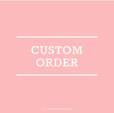 Custom Order - Sharna - Lilli May Collections