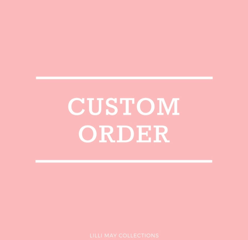 Custom Order - Chloe - Lilli May Collections