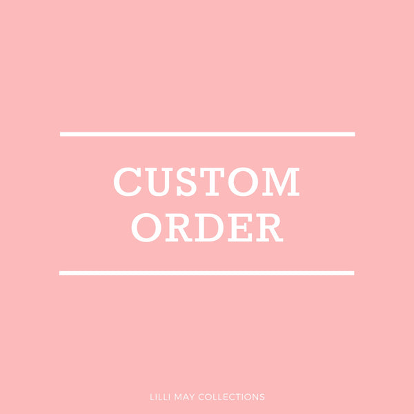Custom Order - Lucy Jade - Lilli May Collections