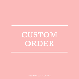 Custom Order - Lilli May Collections