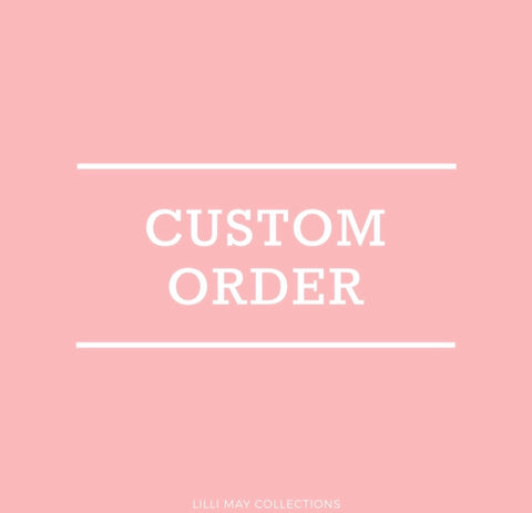 Custom Order - Emma - Lilli May Collections