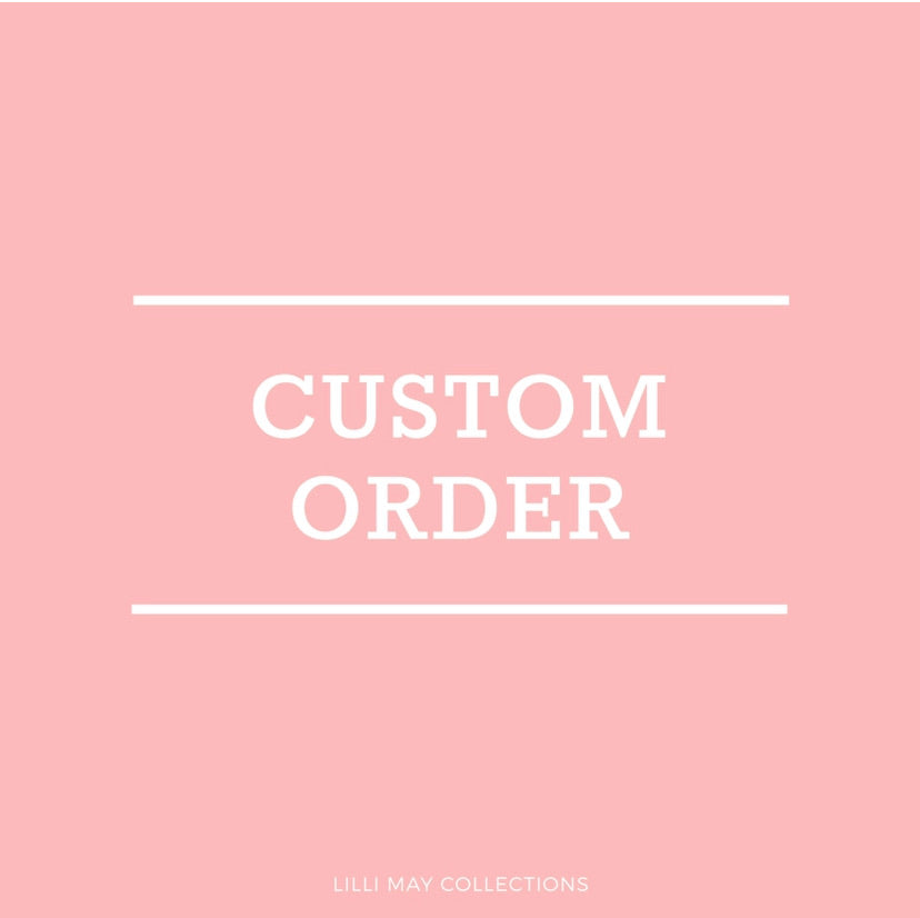 Custom Order - Olivia - Lilli May Collections