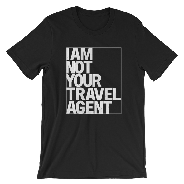 I Am Not Your Travel Agent (white print)