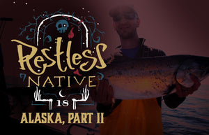 Restless Native: Alaska, Part II