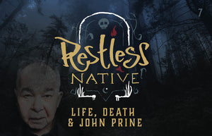Restless Native: Episode 7, Life, Death & Johne Prine
