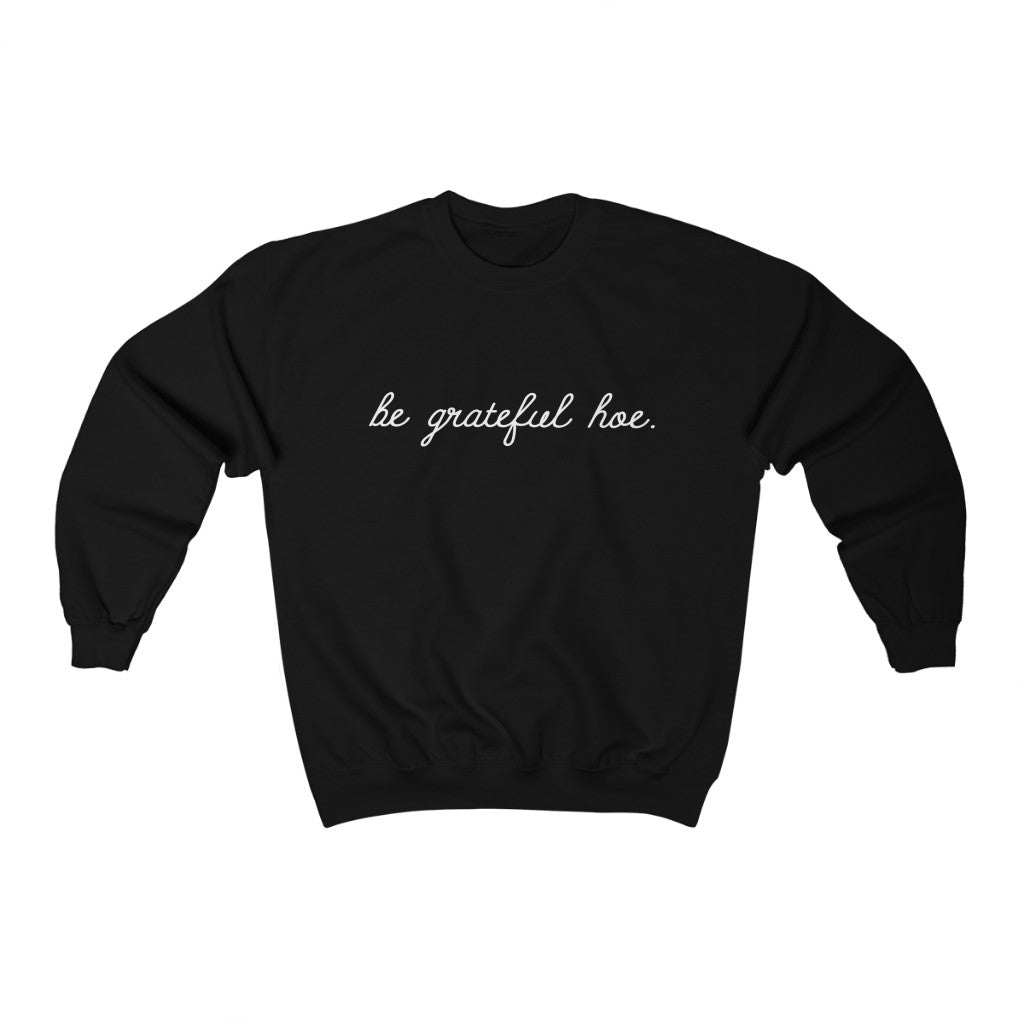 Be Grateful Hoe Unisex Crewneck Sweatshirt