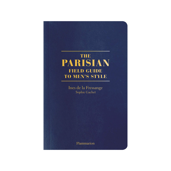 The Parisians: A Field Guide to Men's Style by Ines De La Frassange