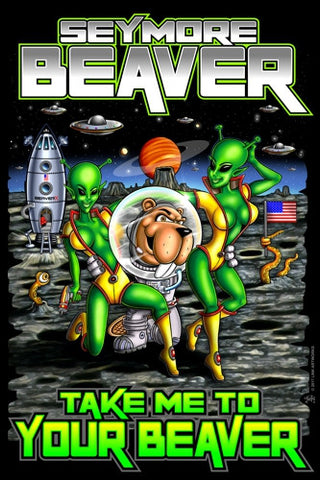 "Seymore Beaver - Take Me To Your Beaver   24"" X 36"" Photo paper poster -Seymore Beaver"