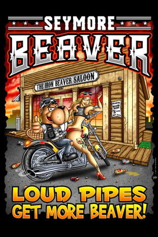 "Seymore Beaver - Loud Pipes Get More Beaver! 24""X36"" Photo paper poster"
