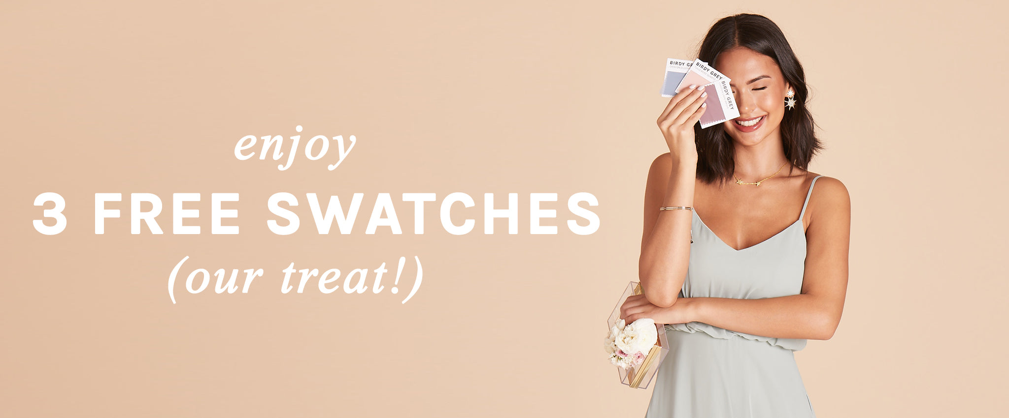 Enjoy 3 complimentary swatches, on us!