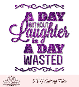 A Day Without Laughter Is A Day Wasted SVG