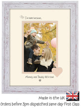 "Mummy & Daddy Photo Frame - I'm here because… Mummy and Daddy fell in love Portrait photo frame 6""x4"" photo 1024F 9""x7"" mount size  , Choices of frames & Borders"