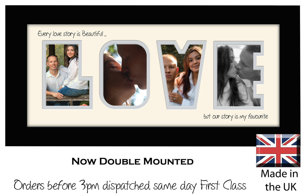 Love Photo Frame - Love Quote 2 Every love story is Beautiful… but our story is my favourite Word Photo Frame 520-BB 375mm x 151mm mount size  , Choices of frames & Borders