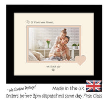"Mum Photo Frame - If Mums were flowers… we'd pick you Landscape photo frame 6""x4"" photo 740F 9""x7"" mount size  , Choices of frames & Borders"