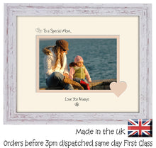 "Mom Photo Frame - To a Special Mom... Love you Always Landscape photo frame 6""x4"" photo 536F 9""x7"" mount size  , Choices of frames & Borders"
