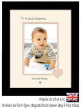 "Godparents Photo Frame - To a Special Godparents ... Love you Always Portrait photo frame 6""x4"" photo 1076F 9""x7"" mount size  , Choices of frames & Borders"