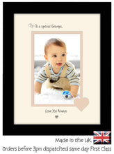 "Gramps Photo Frame - To a Special Gramps ... Love you Always Portrait photo frame 6""x4"" photo 1144F 9""x7"" mount size , Choices of frames & Borders"