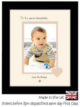 "Grandfather Photo Frame - To a Special Grandfather ... Love you Always Portrait photo frame 6""x4"" photo 1077F 9""x7"" mount size  , Choices of frames & Borders"